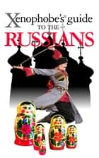The Xenophobe's Guide to the Russians ebook by Vladimir Zhelvis