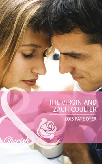 The Virgin and Zach Coulter (Mills & Boon Cherish) (Big Sky Brothers, Book 2) eBook by Lois Faye Dyer