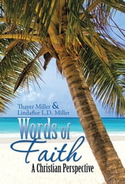 Words of Faith - A Christian Perspective A CRITICAL VIEW OF RELIGION, SOCIETY AND THE DESTINY OF MANKIND ebook by Thayer Keith Miller