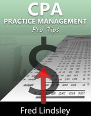 CPA Practice Management Pro Tips ebook by Fred Lindsley