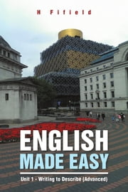 English Made Easy - Unit 1 - Writing to Describe (Advanced) ebook by H Fifield
