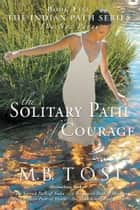 The Solitary Path of Courage ebook by M.B. Tosi