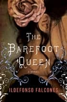 The Barefoot Queen - A Novel ebook door Ildefonso Falcones
