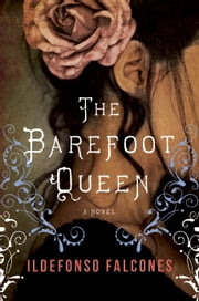 The Barefoot Queen - A Novel ebook by Ildefonso Falcones