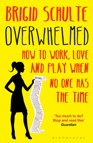 Overwhelmed - Work, Love and Play When No One Has The Time ebook by Brigid Schulte