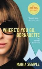 Where'd You Go, Bernadette - A Novel E-bok by Maria Semple