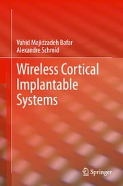 Wireless Cortical Implantable Systems ebook by Vahid Majidzadeh Bafar,Alexandre Schmid