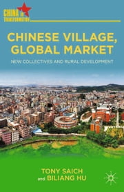 Chinese Village, Global Market - New Collectives and Rural Development ebook by T. Saich,B. Hu