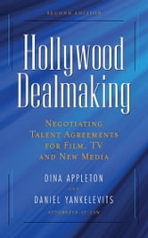 Hollywood Dealmaking - Negotiating Talent Agreements for Film, TV and New Media ebook by Dina Appleton,Daniel Yankelevits