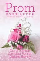 Prom Ever After - Haute Date\Save the Last Dance\Prom and Circumstance ebook by Dona Sarkar, Caridad Ferrer, Deidre Berry