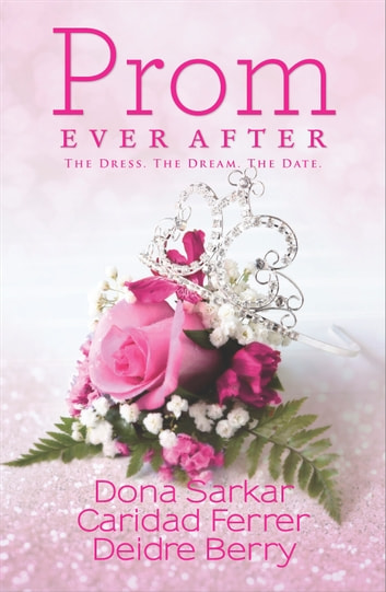 Prom Ever After - Haute Date\Save the Last Dance\Prom and Circumstance ebook by Dona Sarkar,Caridad Ferrer,Deidre Berry