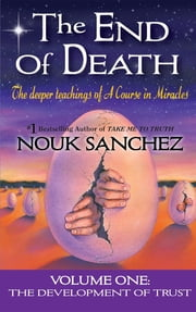 The End of Death - The Deeper Teachings of A Course in Miracles ebook by Nouk Sanchez,Carrie Triffet