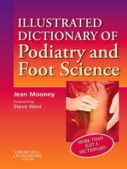 Illustrated Dictionary of Podiatry and Foot Science ebook by Jean Mooney