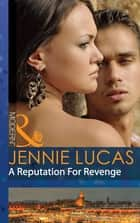 A Reputation For Revenge (Mills & Boon Modern) (Princes Untamed, Book 2) 電子書 by Jennie Lucas