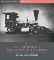 The History of the First Locomotives in America (Illustrated Edition) ebook by William H. Brown