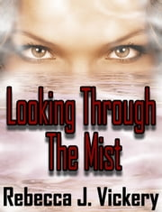 Looking Through The Mist ebook by Rebecca J. Vickery