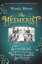 The Mesmerist ebook by The Society Doctor Who Held Victorian London Spellbound