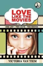 Love Like the Movies ebook by Victoria Van Tiem