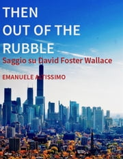 Then Out of the Rubble. Saggio su David Foster Wallace ebook by Kobo.Web.Store.Products.Fields.ContributorFieldViewModel