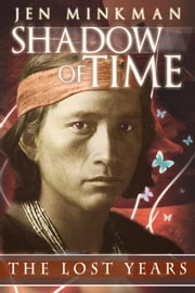 Shadow of Time: The Lost Years - Shadow of Time, #3 ebook by Jen Minkman