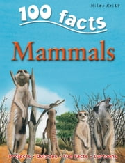 100 Facts Mammals ebook by Miles Kelly