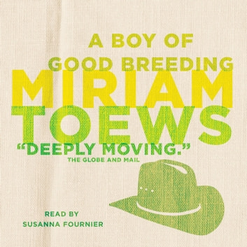 A Boy of Good Breeding audiobook by Miriam Toews