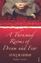 A Thousand Rooms Of Dream And Fear ebook by Atiq Rahimi, Sarah Maguire, Yama Yari