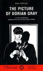 The Picture of Dorian Gray ebook by John Osborne, Oscar Wilde