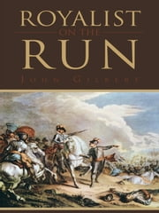Royalist On The Run ebook by John Gilbert