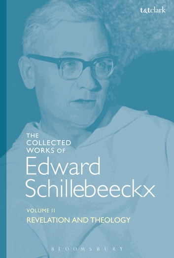 The Collected Works of Edward Schillebeeckx Volume 2 - Revelation and Theology ebook by Edward Schillebeeckx