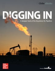 Digging In - A Deeper Look at the Keystone XL Pipeline ebook by The Globe and Mail