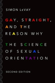 Gay, Straight, and the Reason Why - The Science of Sexual Orientation ebook by Simon LeVay