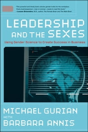 Leadership and the Sexes - Using Gender Science to Create Success in Business ebook by Michael Gurian,Barbara Annis