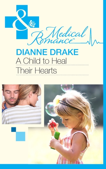 A Child to Heal Their Hearts (Mills & Boon Medical) ebook by Dianne Drake