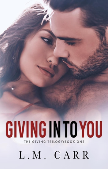 Giving In to You - The Giving Trilogy, #1 ebook by L.M. Carr