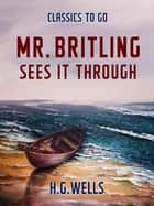 Mr. Britling Sees It Through ebook by H.G. Wells