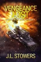 Vengeance Lost - Ardent Redux Saga: Episode 1 (A Space Opera Adventure) ebook by J. L. Stowers