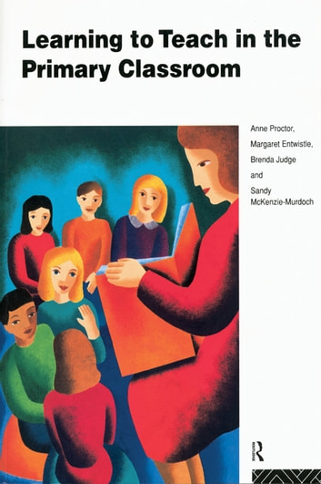 Learning to Teach in the Primary Classroom ebook by Anne Proctor,Margaret Entwistle,Brenda Judge,Sandy McKenzie-Murdoch