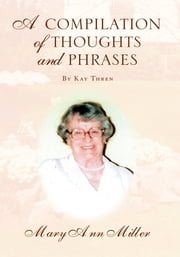A COMPILATION OF THOUGHTS AND PHRASES - By Kay Thren ebook by Mary Ann Miller