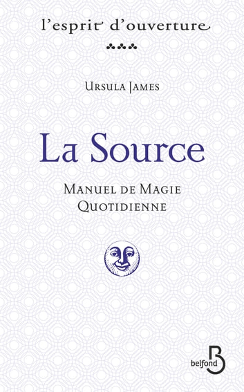 La Source - Manuel de magie quotidienne eBook by Ursula JAMES