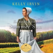 Beneath the Summer Sun Audiolibro by Kelly Irvin