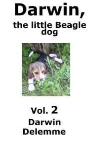 Darwin, the little Beagle dog - Vol. 2 - The adventures of a little dog ebook by Darwin Delemme