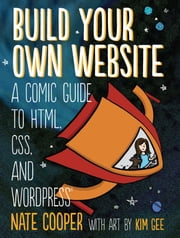 Build Your Own Website - A Comic Guide to HTML, CSS, and WordPress ebook by Nate Cooper,Kim Gee