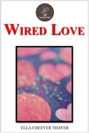 Wired Love by Ella Cheever Thayer ebook by Ella Cheever Thayer