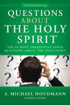 Questions about the Holy Spirit ebook by S. Michael Houdmann, General Editor