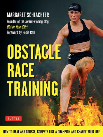 Obstacle Race Training - How to Beat Any Course, Compete Like a Champion and Change Your Life ekitaplar by Margaret Schlachter