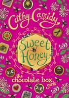 Chocolate Box Girls: Sweet Honey ebook by Cathy Cassidy