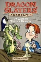 97 Ways to Train a Dragon #9 ebook by Kate McMullan, Bill Basso