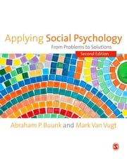 Applying Social Psychology - From Problems to Solutions ebook by Abraham P Buunk, Mark van Vugt