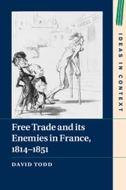 Free Trade and its Enemies in France, 1814–1851 ebook by Dr David Todd